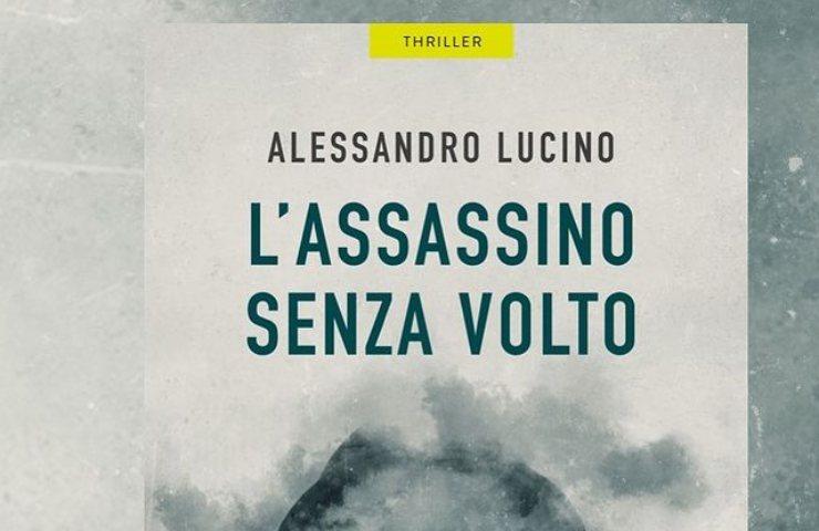 L'Assassino senza volto, volume thriller di Alessandro Lucino
